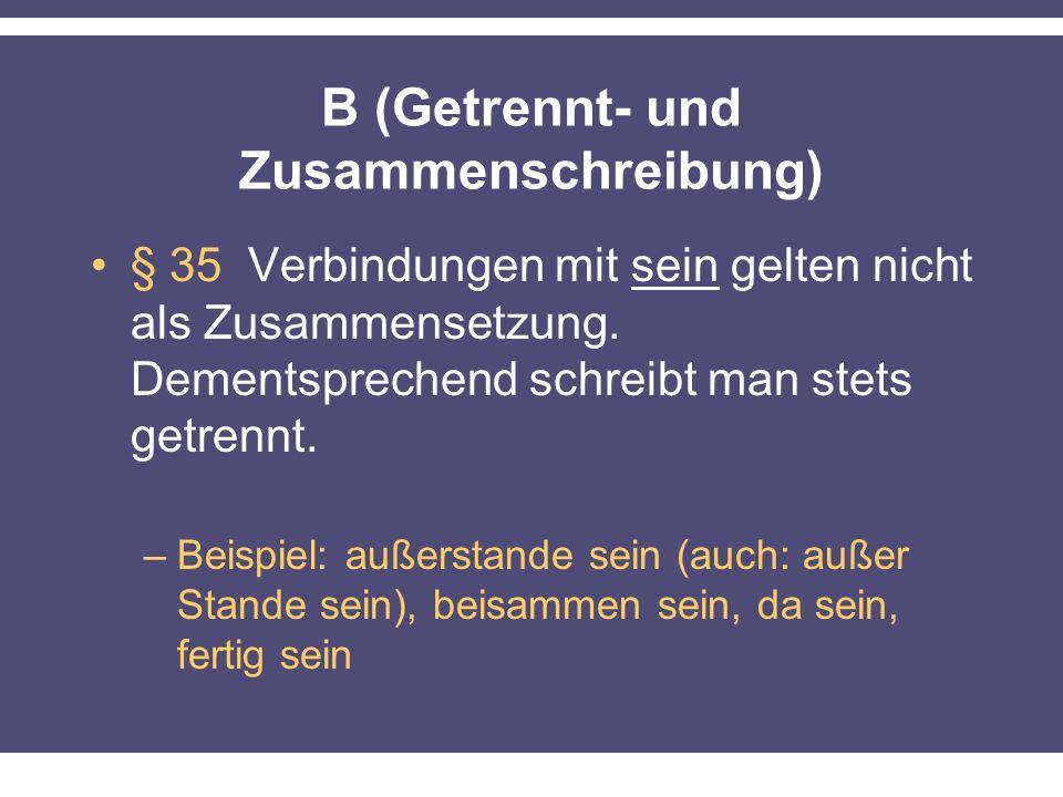 B (Getrennt- und Zusammenschreibung) § 35 Verbindungen mit sein gelten nicht als Zusammensetzung. Dementsprechend schreibt man stets getrennt. –Beispi