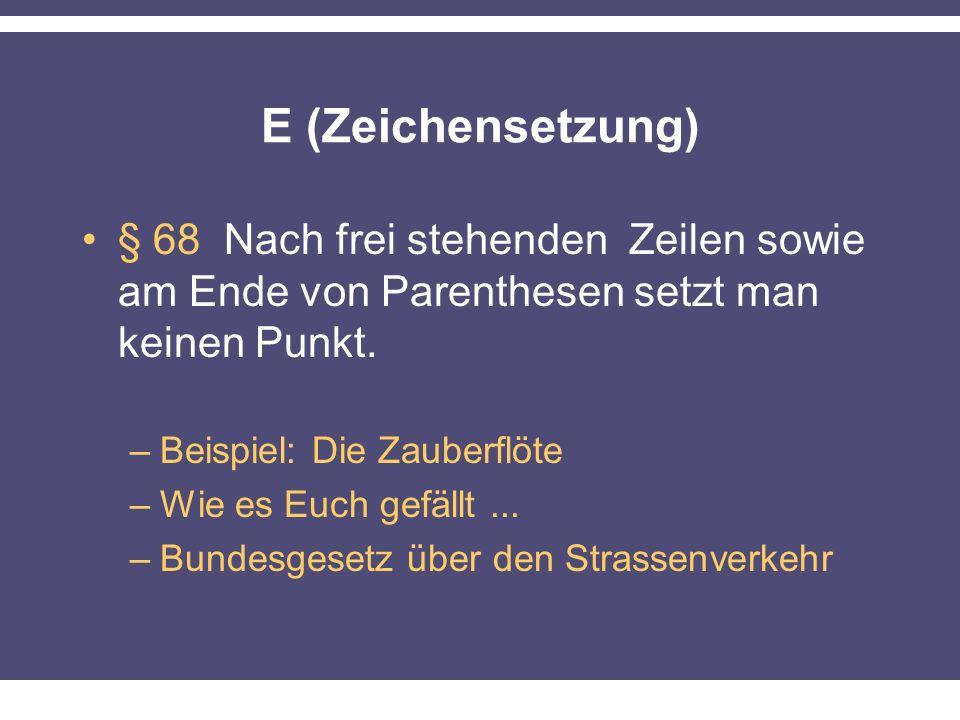 E (Zeichensetzung) § 68 Nach frei stehenden Zeilen sowie am Ende von Parenthesen setzt man keinen Punkt.