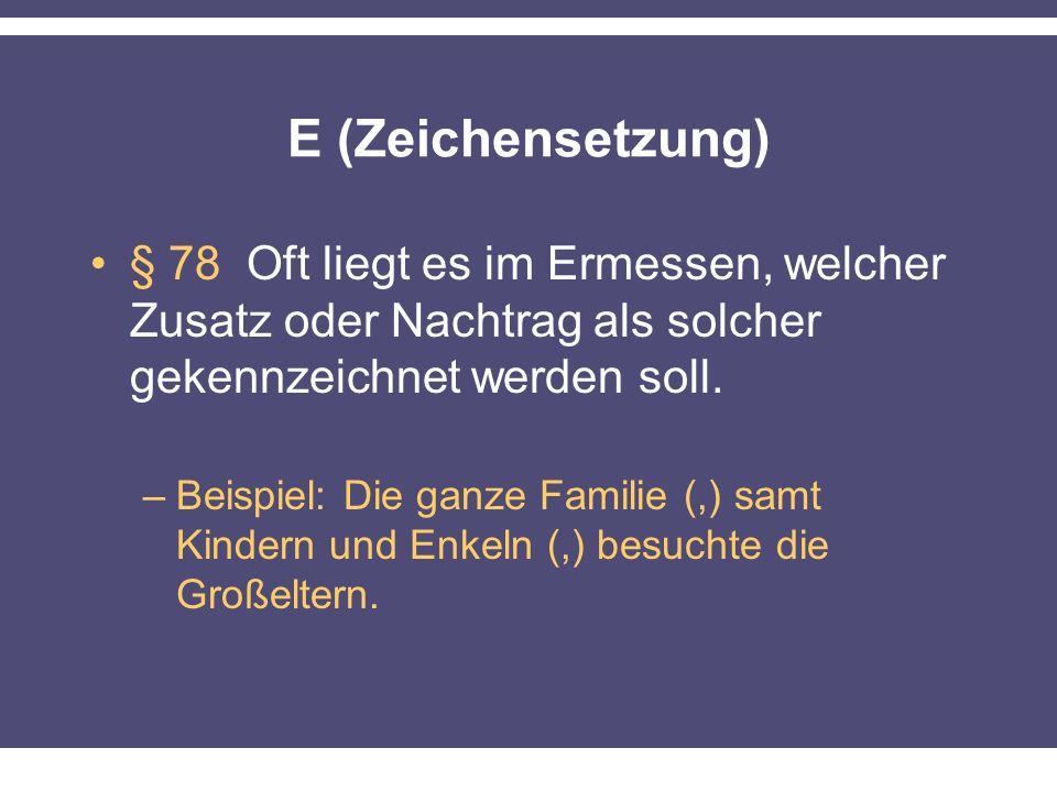 E (Zeichensetzung) § 78 Oft liegt es im Ermessen, welcher Zusatz oder Nachtrag als solcher gekennzeichnet werden soll. –Beispiel: Die ganze Familie (,