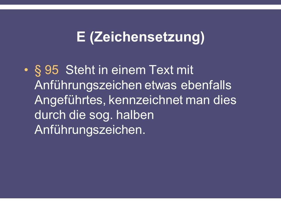 E (Zeichensetzung) § 95 Steht in einem Text mit Anführungszeichen etwas ebenfalls Angeführtes, kennzeichnet man dies durch die sog. halben Anführungsz