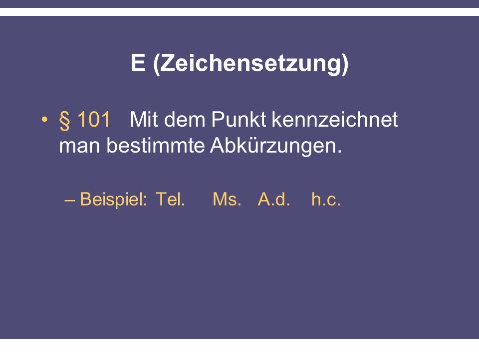 E (Zeichensetzung) § 101 Mit dem Punkt kennzeichnet man bestimmte Abkürzungen. –Beispiel: Tel. Ms. A.d. h.c.
