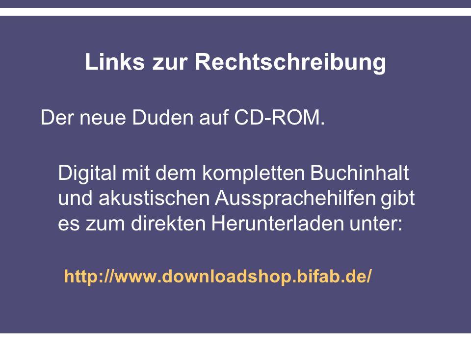 Links zur Rechtschreibung Der neue Duden auf CD-ROM. Digital mit dem kompletten Buchinhalt und akustischen Aussprachehilfen gibt es zum direkten Herun