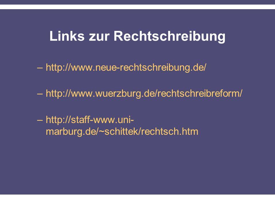 Links zur Rechtschreibung –http://www.neue-rechtschreibung.de/ –http://www.wuerzburg.de/rechtschreibreform/ –http://staff-www.uni- marburg.de/~schittek/rechtsch.htm