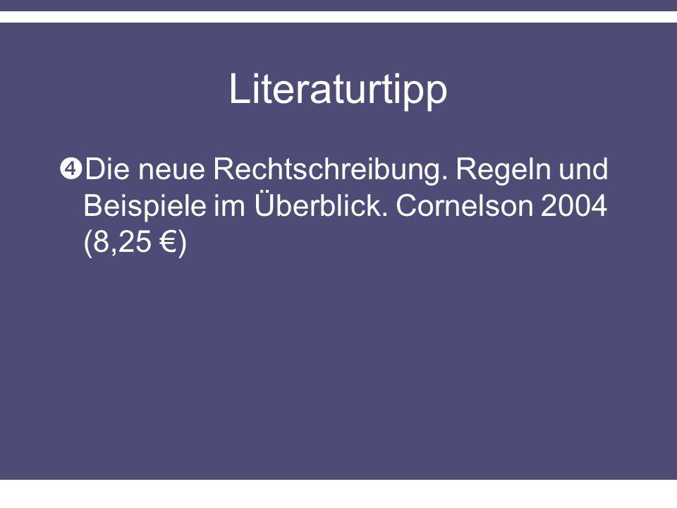 Literaturtipp Die neue Rechtschreibung. Regeln und Beispiele im Überblick. Cornelson 2004 (8,25 )