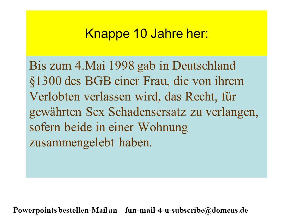 Powerpoints bestellen-Mail an fun-mail-4-u-subscribe@domeus.de Knappe 10 Jahre her: Bis zum 4.Mai 1998 gab in Deutschland §1300 des BGB einer Frau, di