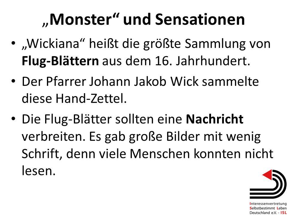 Monster und Sensationen Wickiana heißt die größte Sammlung von Flug-Blättern aus dem 16. Jahrhundert. Der Pfarrer Johann Jakob Wick sammelte diese Han