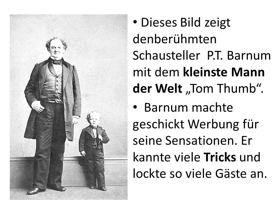 Dieses Bild zeigt denberühmten Schausteller P.T. Barnum mit dem kleinste Mann der Welt Tom Thumb. Barnum machte geschickt Werbung für seine Sensatione