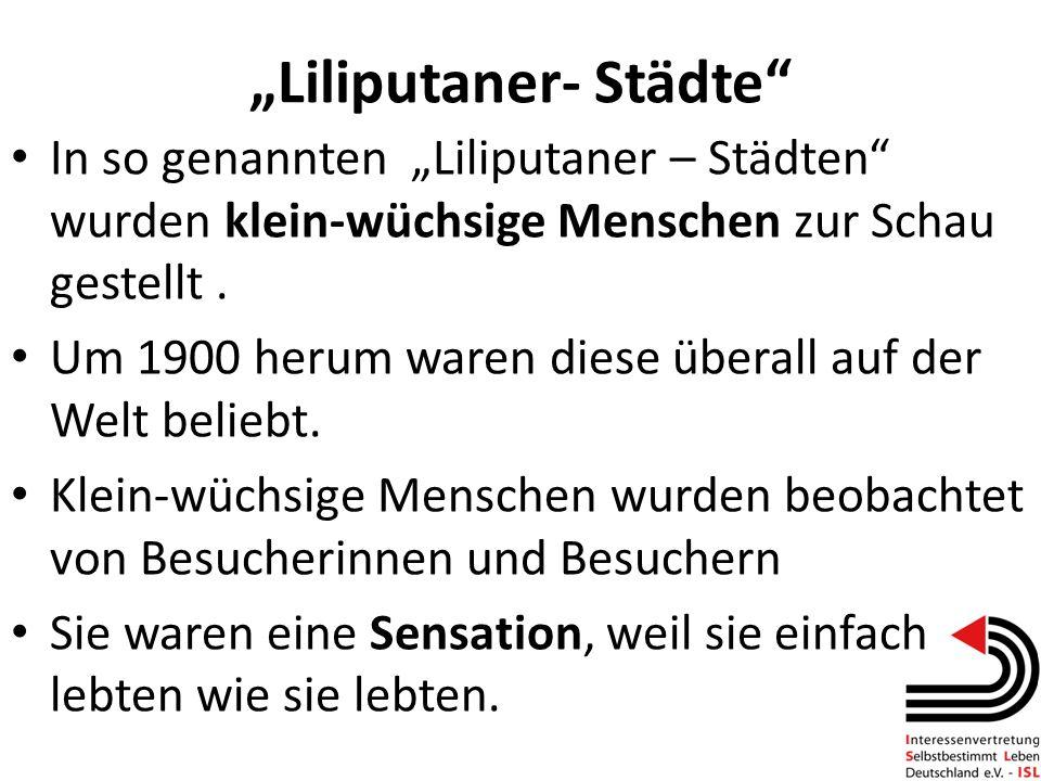 Liliputaner- Städte In so genannten Liliputaner – Städten wurden klein-wüchsige Menschen zur Schau gestellt. Um 1900 herum waren diese überall auf der