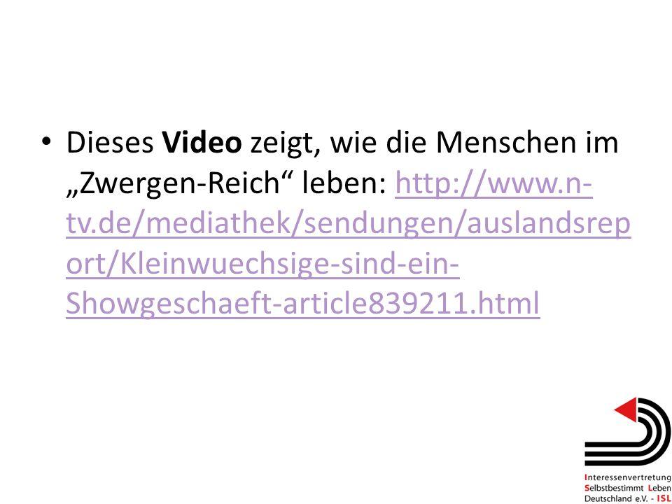 Dieses Video zeigt, wie die Menschen im Zwergen-Reich leben: http://www.n- tv.de/mediathek/sendungen/auslandsrep ort/Kleinwuechsige-sind-ein- Showgesc