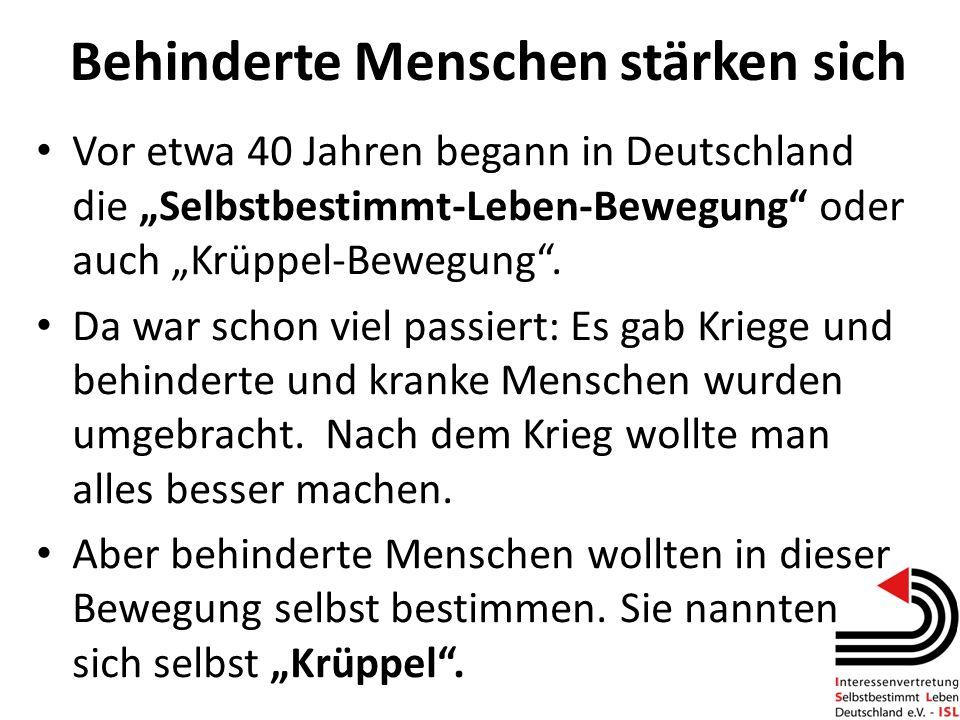 Behinderte Menschen stärken sich Vor etwa 40 Jahren begann in Deutschland die Selbstbestimmt-Leben-Bewegung oder auch Krüppel-Bewegung. Da war schon v