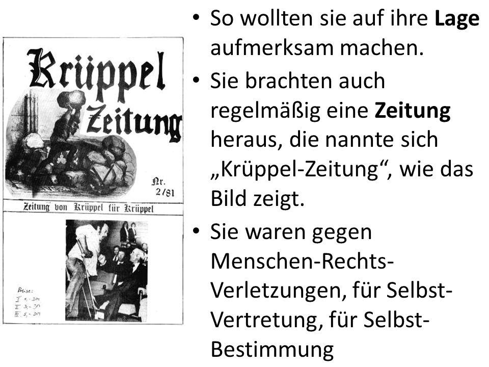 So wollten sie auf ihre Lage aufmerksam machen. Sie brachten auch regelmäßig eine Zeitung heraus, die nannte sich Krüppel-Zeitung, wie das Bild zeigt.