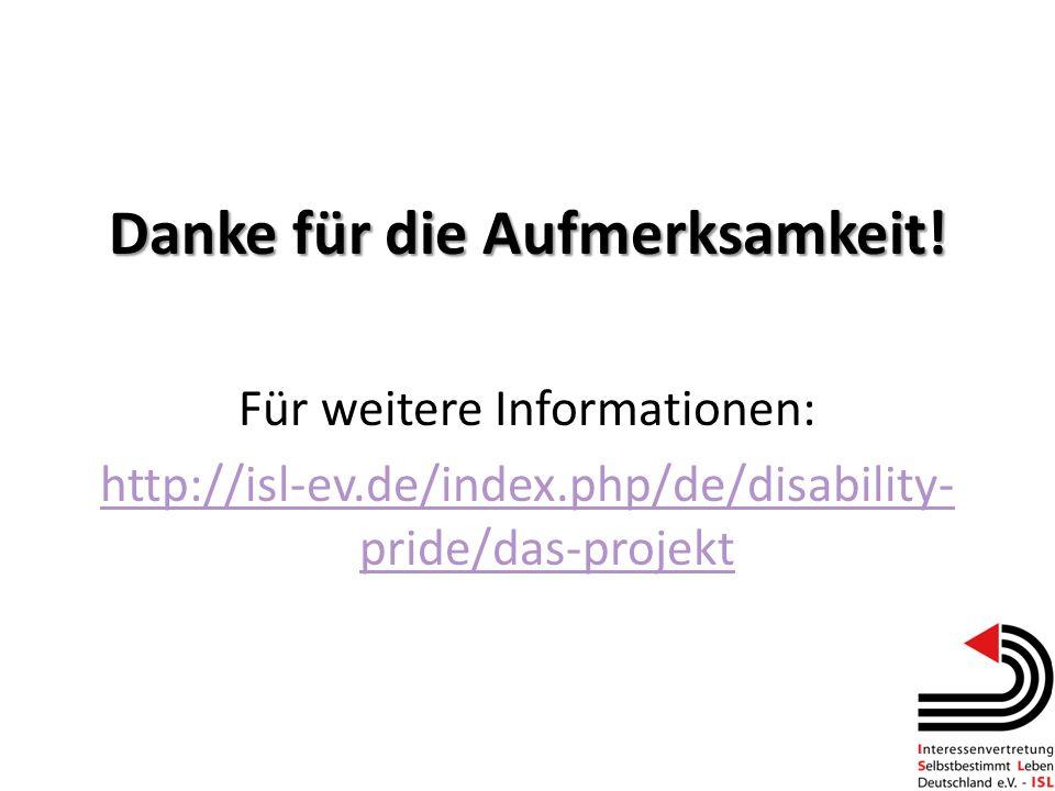 Danke für die Aufmerksamkeit! Für weitere Informationen: http://isl-ev.de/index.php/de/disability- pride/das-projekt