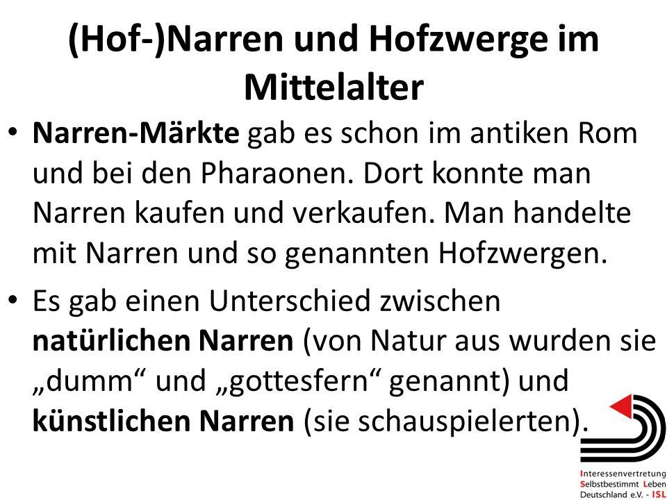 (Hof-)Narren und Hofzwerge im Mittelalter Narren-Märkte gab es schon im antiken Rom und bei den Pharaonen. Dort konnte man Narren kaufen und verkaufen