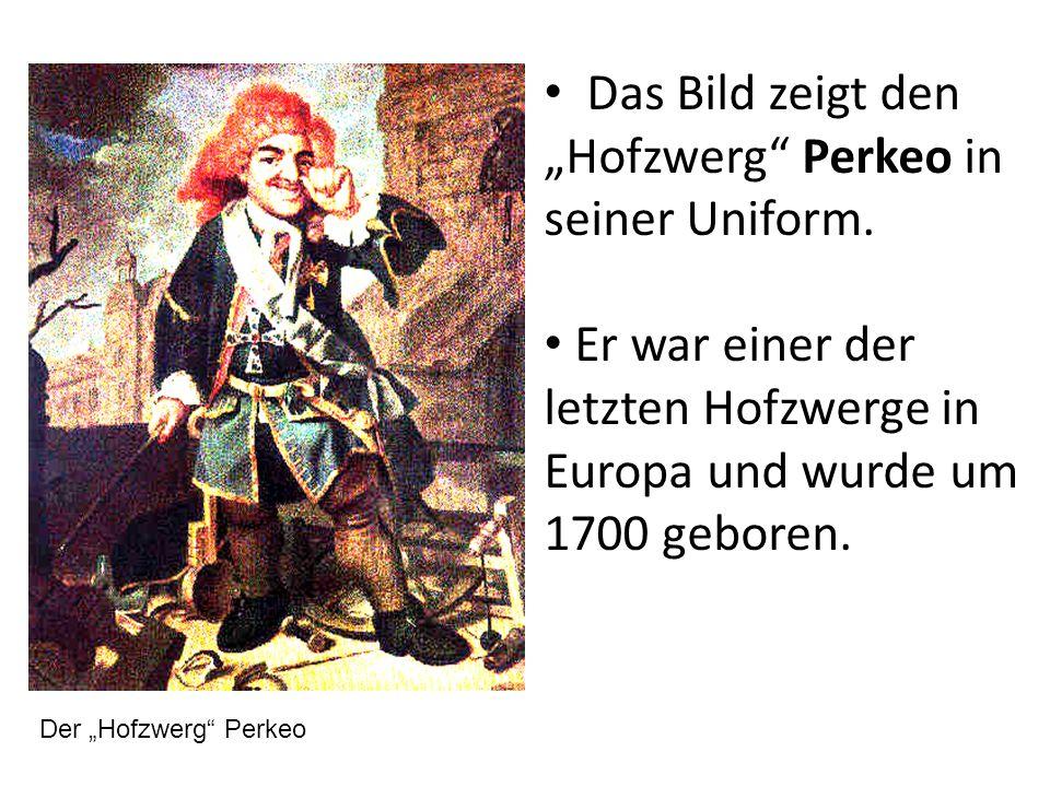Das Bild zeigt den Hofzwerg Perkeo in seiner Uniform. Er war einer der letzten Hofzwerge in Europa und wurde um 1700 geboren. Der Hofzwerg Perkeo