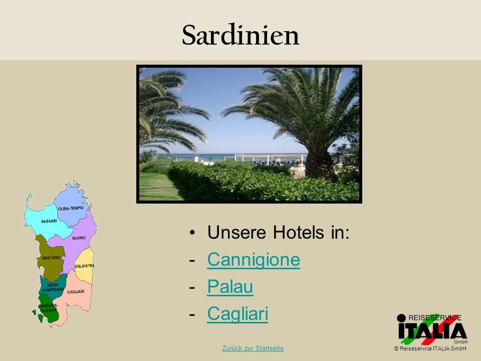 Sardinien Unsere Hotels in: -CannigioneCannigione -PalauPalau -CagliariCagliari © Reiseservice ITALIA GmbH Zurück zur Startseite
