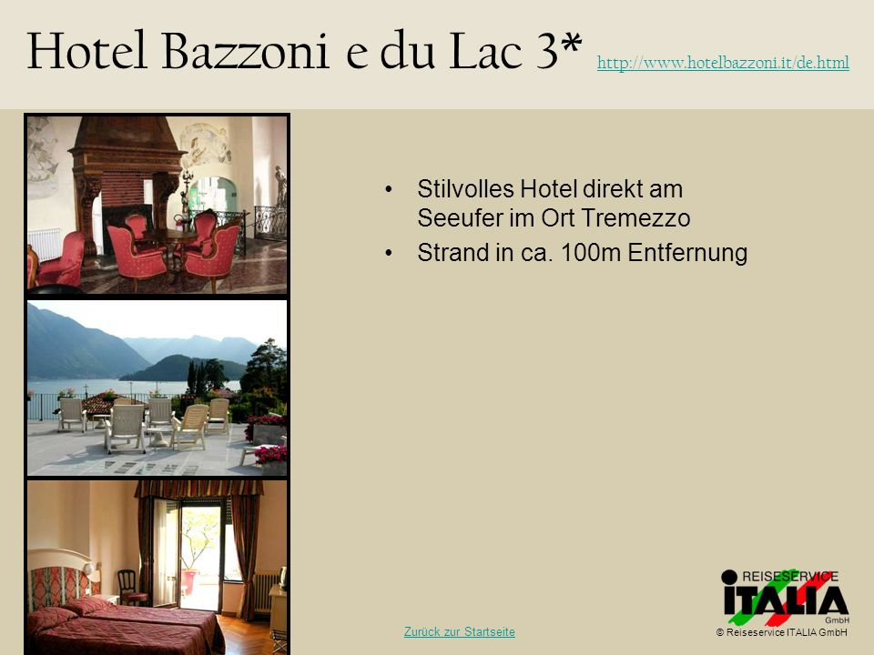 Stilvolles Hotel direkt am Seeufer im Ort Tremezzo Strand in ca. 100m Entfernung Hotel Bazzoni e du Lac 3* http://www.hotelbazzoni.it/de.html http://w