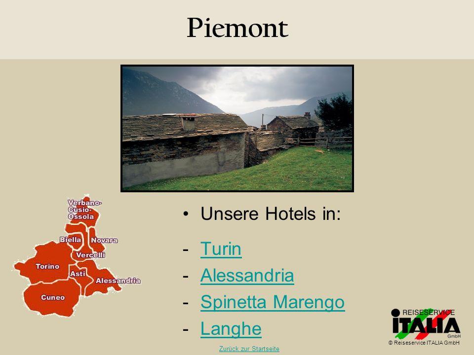 Piemont Unsere Hotels in: -TurinTurin -AlessandriaAlessandria -Spinetta MarengoSpinetta Marengo -LangheLanghe © Reiseservice ITALIA GmbH Zurück zur St