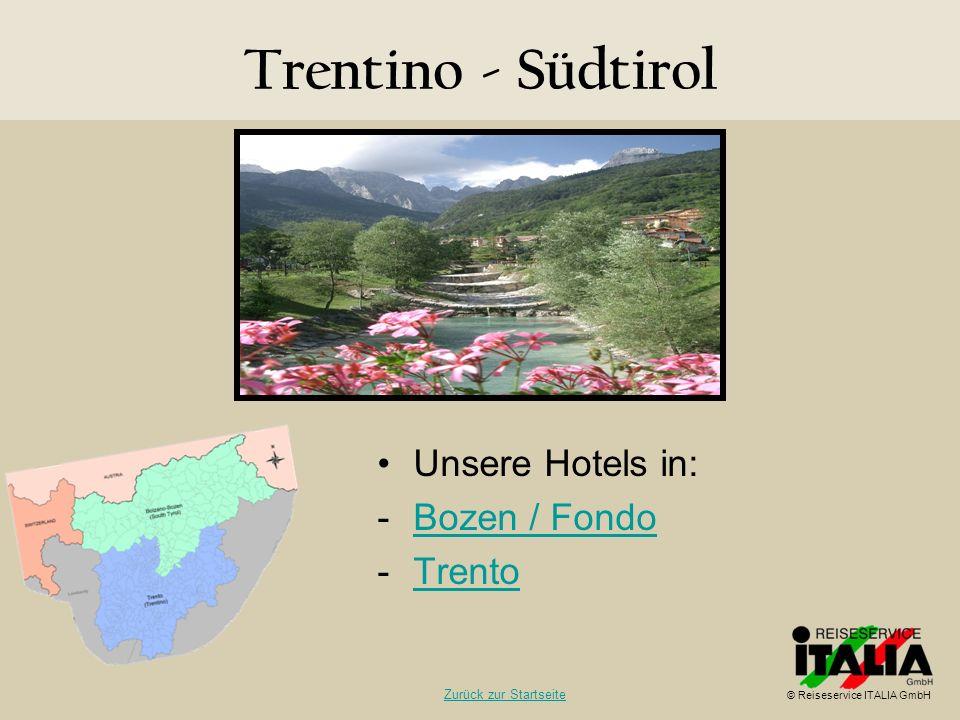 Trentino - Südtirol Unsere Hotels in: -Bozen / FondoBozen / Fondo -TrentoTrento © Reiseservice ITALIA GmbH Zurück zur Startseite