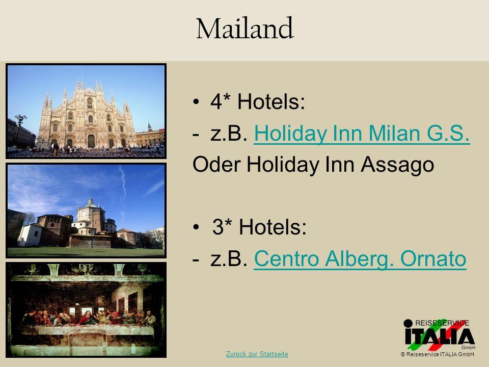 4* Hotels: -z.B. Holiday Inn Milan G.S.Holiday Inn Milan G.S. Oder Holiday Inn Assago 3* Hotels: -z.B. Centro Alberg. OrnatoCentro Alberg. Ornato Mail
