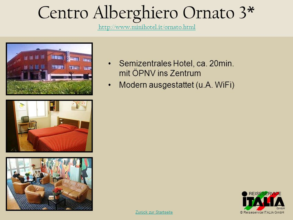 Semizentrales Hotel, ca. 20min. mit ÖPNV ins Zentrum Modern ausgestattet (u.A. WiFi) Centro Alberghiero Ornato 3* http://www.minihotel.it/ornato.html