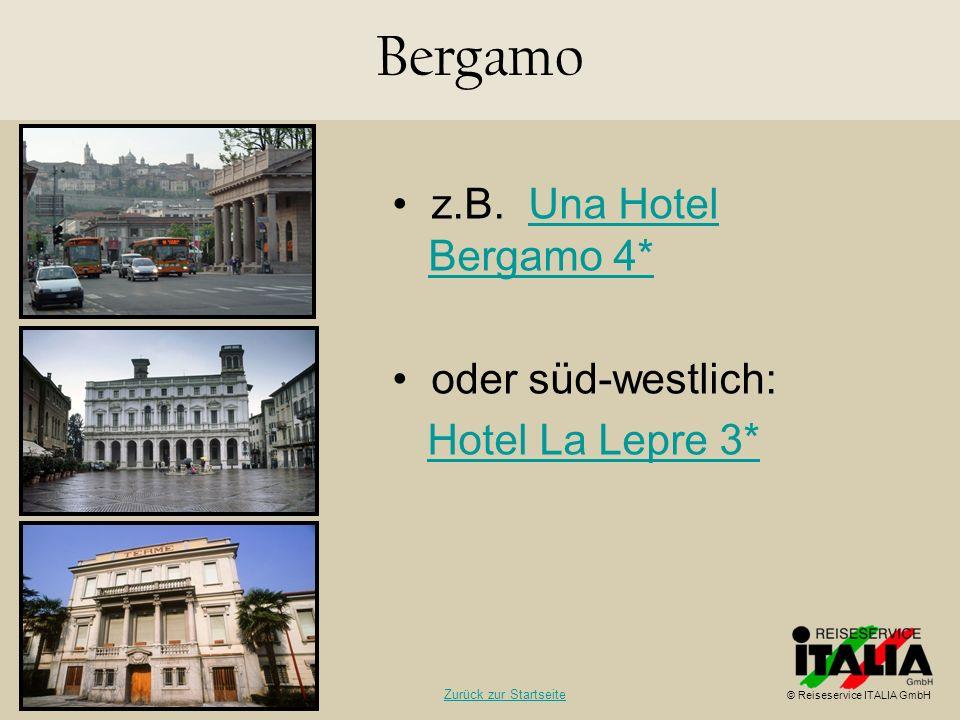 z.B. Una Hotel Bergamo 4*Una Hotel Bergamo 4* oder süd-westlich: Hotel La Lepre 3* Bergamo © Reiseservice ITALIA GmbH Zurück zur Startseite