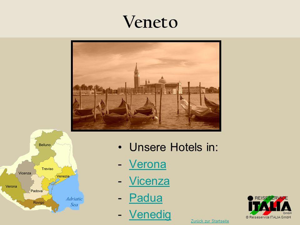 Veneto Unsere Hotels in: -VeronaVerona -VicenzaVicenza -PaduaPadua -VenedigVenedig © Reiseservice ITALIA GmbH Zurück zur Startseite