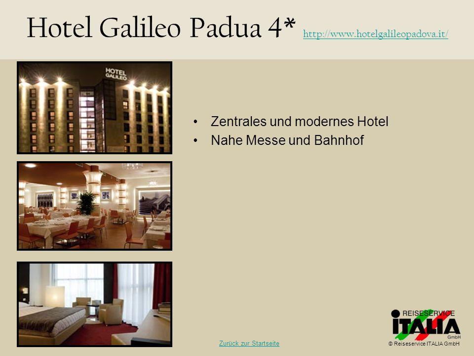 Zentrales und modernes Hotel Nahe Messe und Bahnhof Hotel Galileo Padua 4* http://www.hotelgalileopadova.it/ http://www.hotelgalileopadova.it/ © Reise