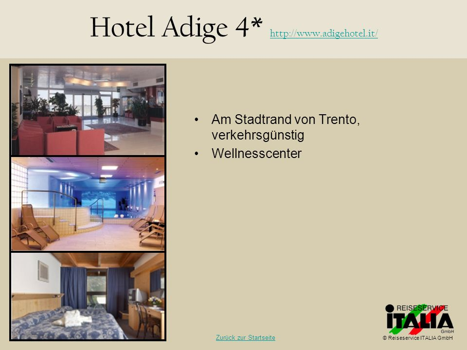 Am Stadtrand von Trento, verkehrsgünstig Wellnesscenter Hotel Adige 4* http://www.adigehotel.it/ http://www.adigehotel.it/ © Reiseservice ITALIA GmbH