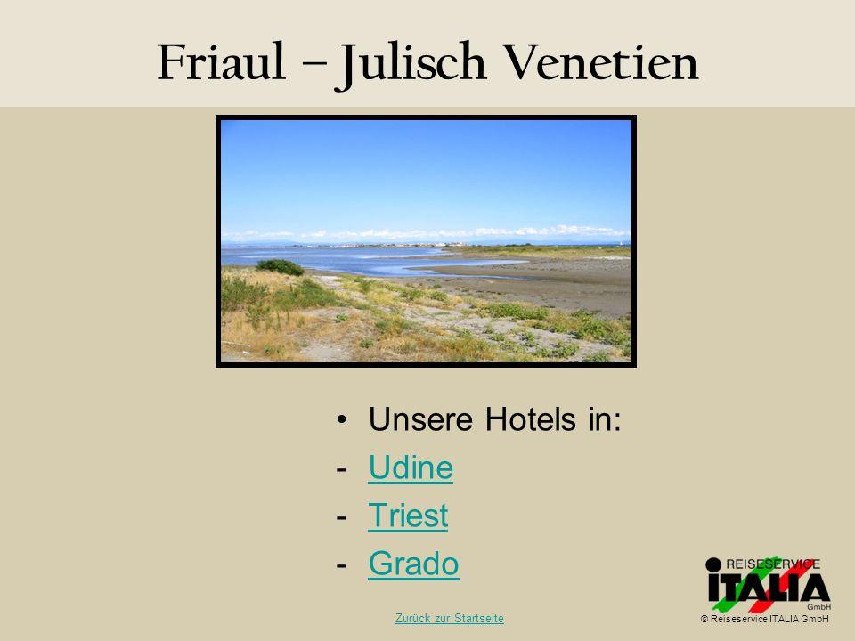 Friaul – Julisch Venetien Unsere Hotels in: -UdineUdine -TriestTriest -GradoGrado © Reiseservice ITALIA GmbH Zurück zur Startseite