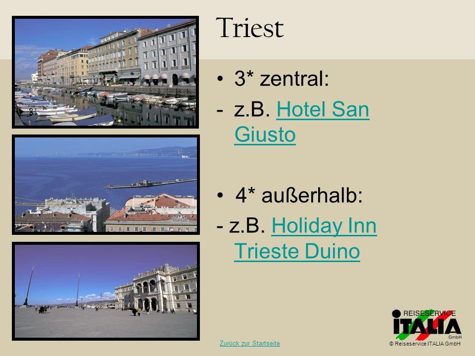 3* zentral: -z.B. Hotel San GiustoHotel San Giusto 4* außerhalb: - z.B. Holiday Inn Trieste DuinoHoliday Inn Trieste Duino Triest © Reiseservice ITALI