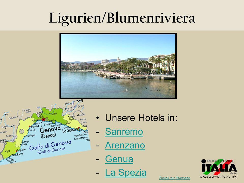 Ligurien/Blumenriviera Unsere Hotels in: -SanremoSanremo -ArenzanoArenzano -GenuaGenua -La SpeziaLa Spezia © Reiseservice ITALIA GmbH Zurück zur Start