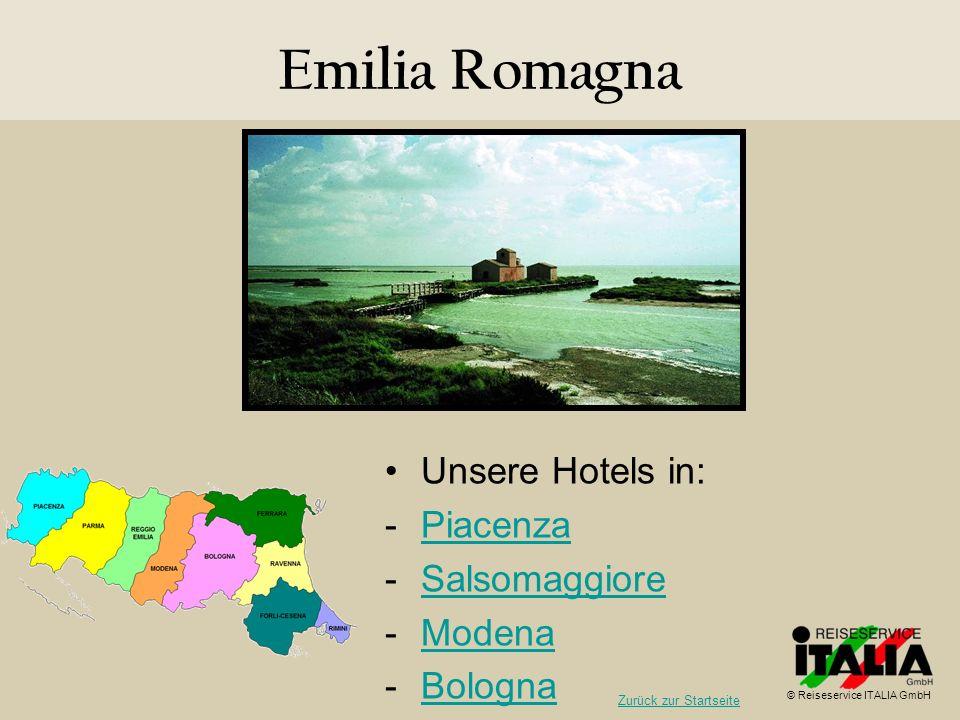 Emilia Romagna Unsere Hotels in: -PiacenzaPiacenza -SalsomaggioreSalsomaggiore -ModenaModena -BolognaBologna © Reiseservice ITALIA GmbH Zurück zur Sta