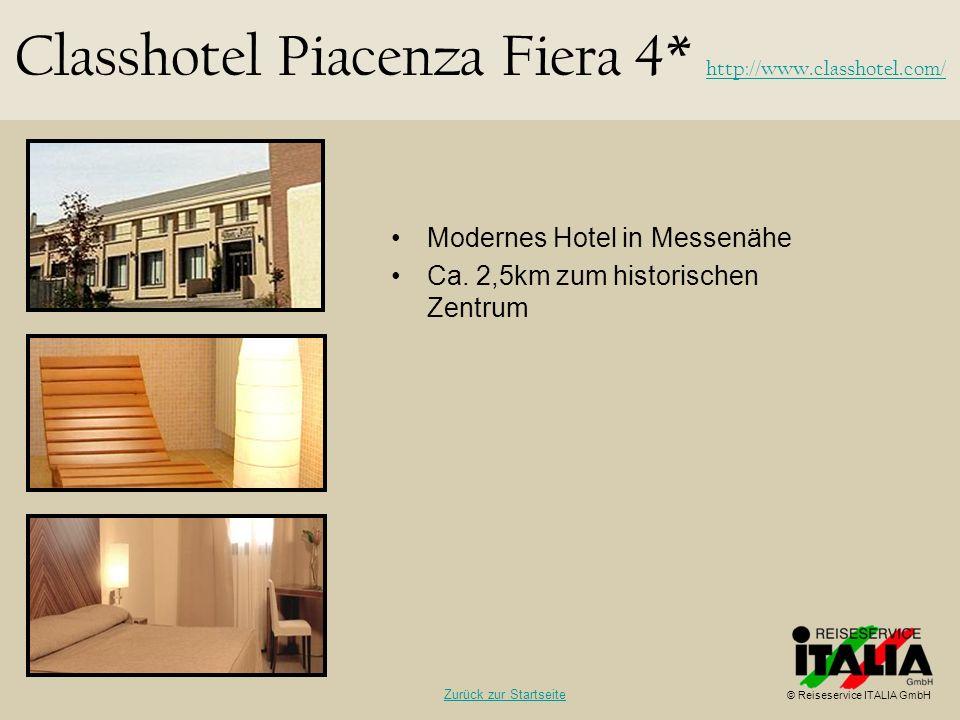 Modernes Hotel in Messenähe Ca. 2,5km zum historischen Zentrum Classhotel Piacenza Fiera 4* http://www.classhotel.com/ http://www.classhotel.com/ © Re