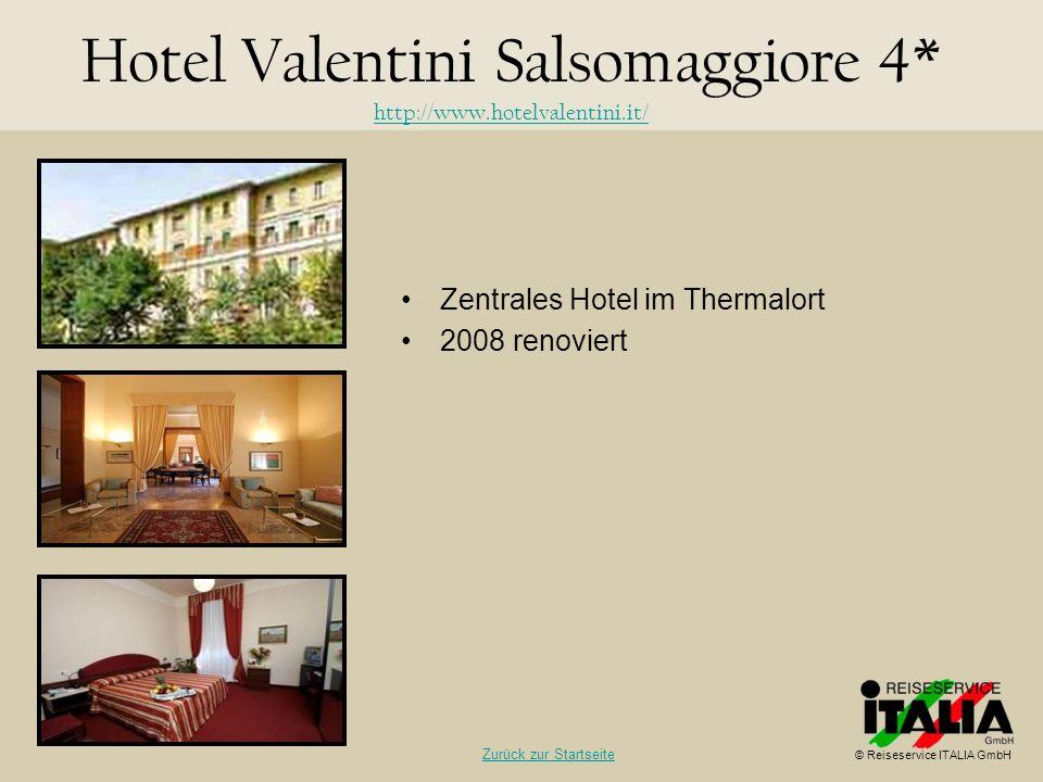 Zentrales Hotel im Thermalort 2008 renoviert Hotel Valentini Salsomaggiore 4* http://www.hotelvalentini.it/ http://www.hotelvalentini.it/ © Reiseservi