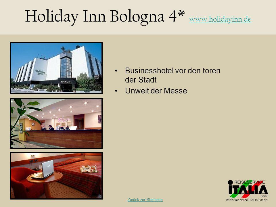 Businesshotel vor den toren der Stadt Unweit der Messe Holiday Inn Bologna 4* www.holidayinn.de www.holidayinn.de © Reiseservice ITALIA GmbH Zurück zu