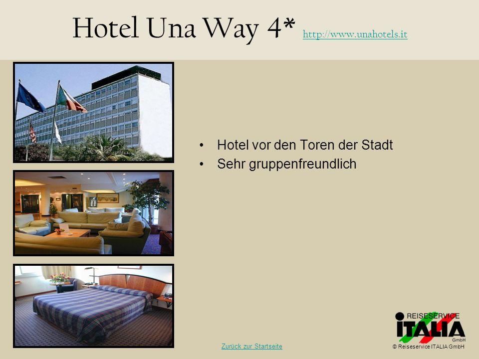 Hotel vor den Toren der Stadt Sehr gruppenfreundlich Hotel Una Way 4* http://www.unahotels.it http://www.unahotels.it © Reiseservice ITALIA GmbH Zurüc