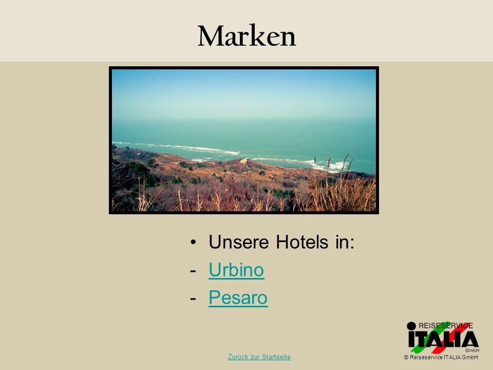 Marken Unsere Hotels in: -UrbinoUrbino -PesaroPesaro © Reiseservice ITALIA GmbH Zurück zur Startseite
