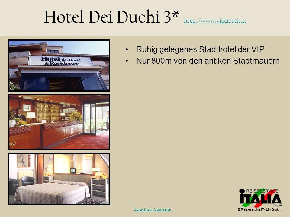 Ruhig gelegenes Stadthotel der VIP Nur 800m von den antiken Stadtmauern Hotel Dei Duchi 3* http://www.viphotels.it http://www.viphotels.it © Reiseserv