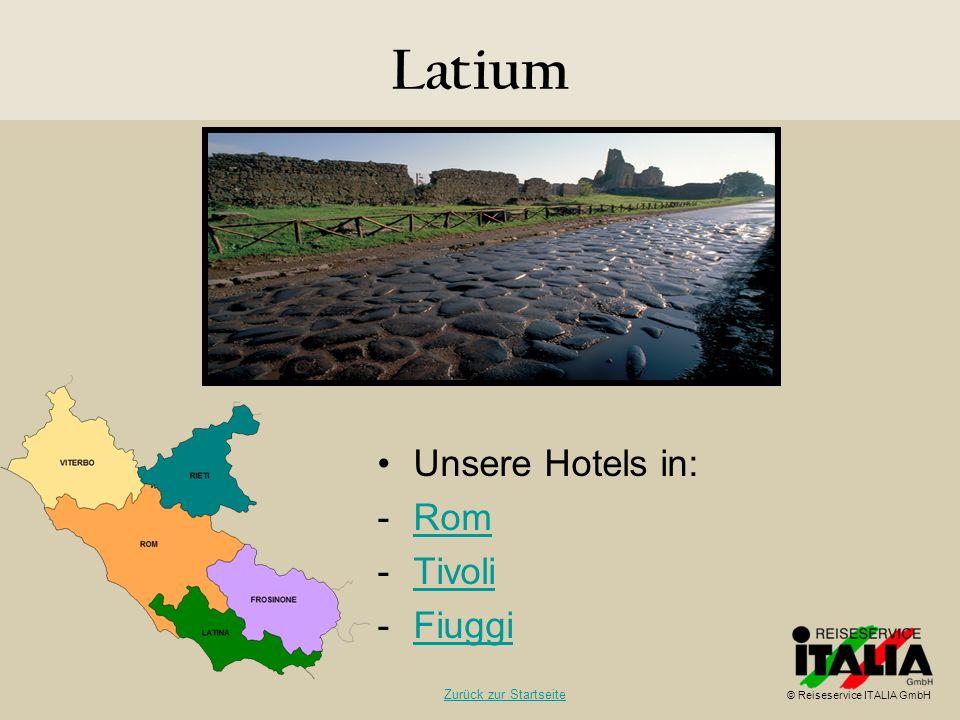 Latium Unsere Hotels in: -RomRom -TivoliTivoli -FiuggiFiuggi © Reiseservice ITALIA GmbH Zurück zur Startseite