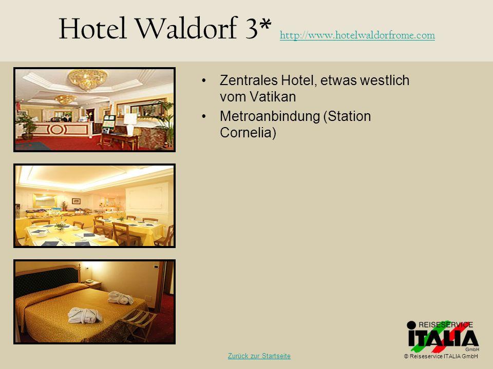 Zentrales Hotel, etwas westlich vom Vatikan Metroanbindung (Station Cornelia) Hotel Waldorf 3* http://www.hotelwaldorfrome.com http://www.hotelwaldorf
