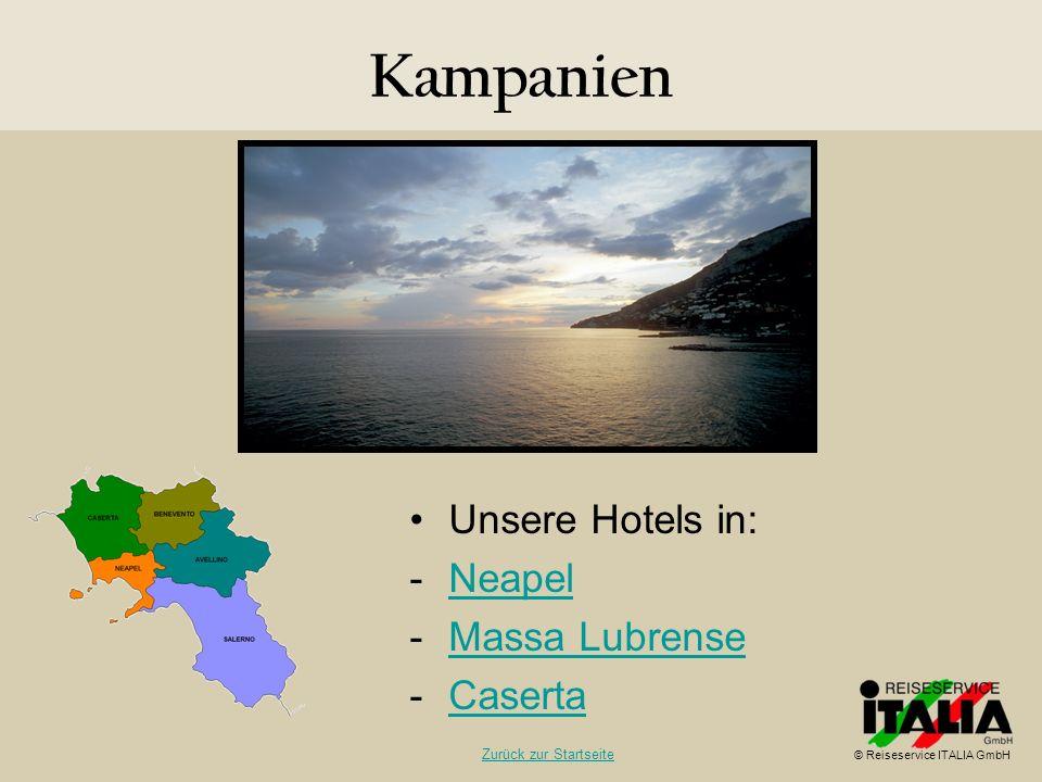Kampanien Unsere Hotels in: -NeapelNeapel -Massa LubrenseMassa Lubrense -CasertaCaserta © Reiseservice ITALIA GmbH Zurück zur Startseite