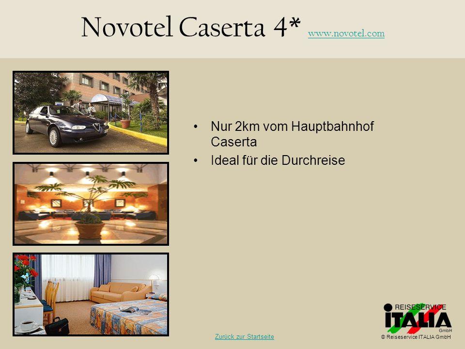 Nur 2km vom Hauptbahnhof Caserta Ideal für die Durchreise Novotel Caserta 4* www.novotel.com www.novotel.com Zurück zur Startseite © Reiseservice ITAL