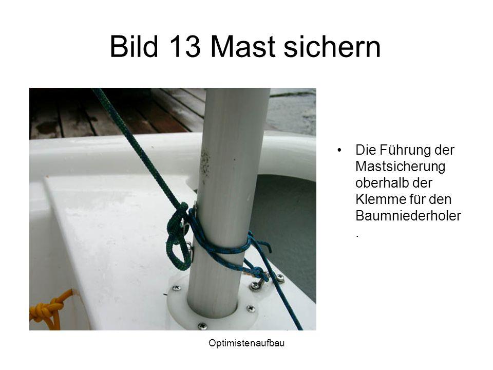Optimistenaufbau Bild 13 Mast sichern Die Führung der Mastsicherung oberhalb der Klemme für den Baumniederholer.