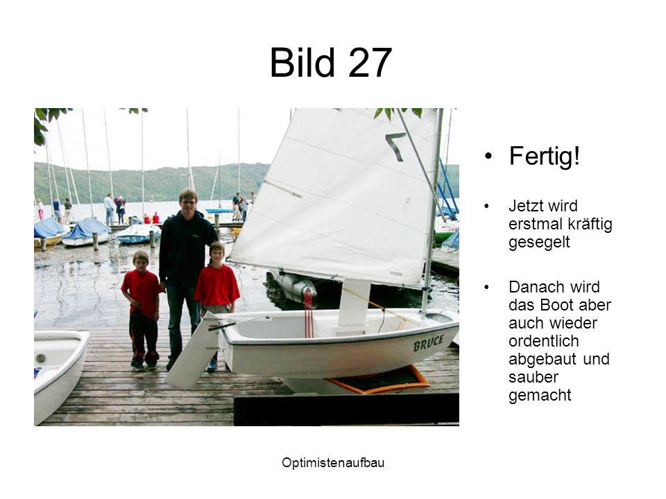 Optimistenaufbau Bild 27 Fertig! Jetzt wird erstmal kräftig gesegelt Danach wird das Boot aber auch wieder ordentlich abgebaut und sauber gemacht