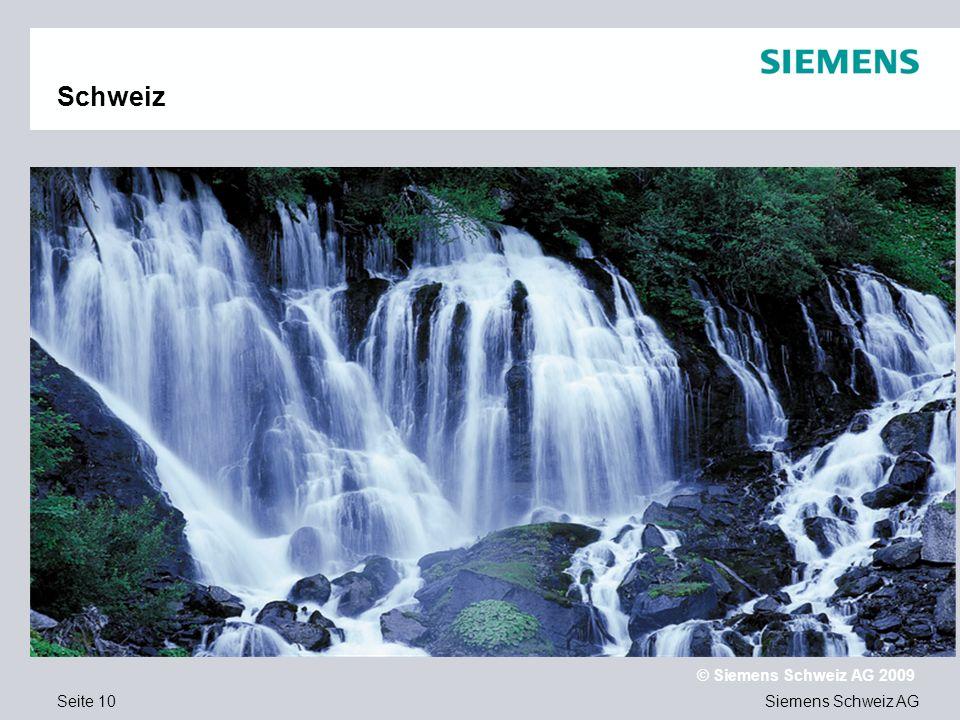 Siemens Schweiz AG © Siemens Schweiz AG 2009 Seite 10 Schweiz