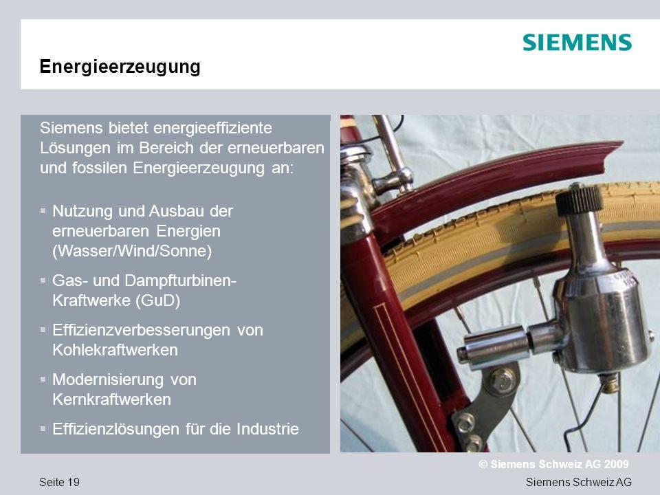 Siemens Schweiz AG © Siemens Schweiz AG 2009 Seite 19 Energieerzeugung Siemens bietet energieeffiziente Lösungen im Bereich der erneuerbaren und fossi