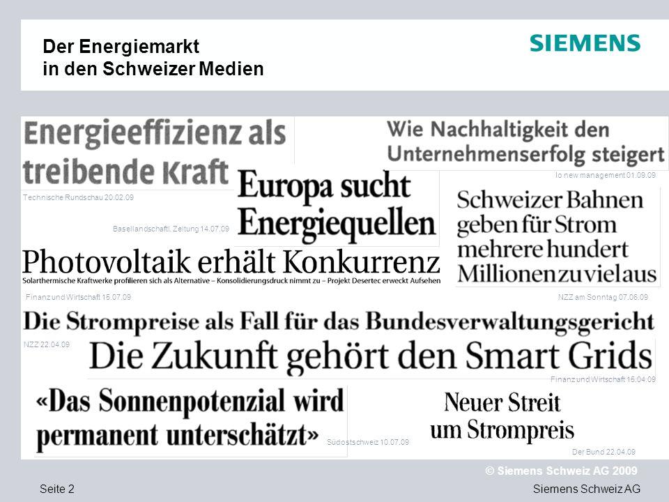 Siemens Schweiz AG © Siemens Schweiz AG 2009 Seite 2 Der Energiemarkt in den Schweizer Medien Technische Rundschau 20.02.09 Basellandschaftl. Zeitung