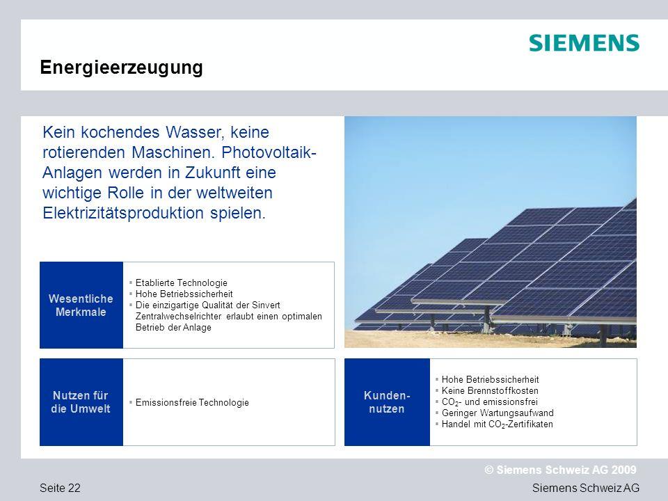 Siemens Schweiz AG © Siemens Schweiz AG 2009 Seite 22 Energieerzeugung Etablierte Technologie Hohe Betriebssicherheit Die einzigartige Qualität der Si