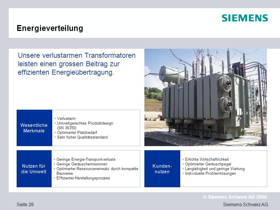 Siemens Schweiz AG © Siemens Schweiz AG 2009 Seite 28 Energieverteilung Verlustarm Umweltgerechtes Produktdesign (SN 36350) Optimierter Platzbedarf Se
