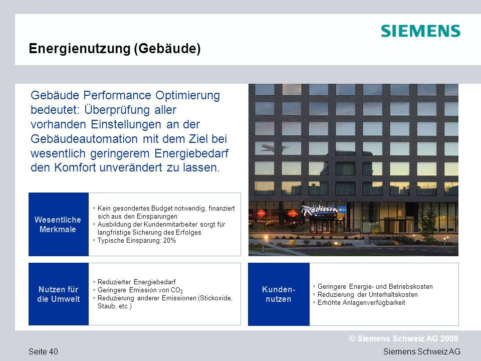 Siemens Schweiz AG © Siemens Schweiz AG 2009 Seite 40 Kein gesondertes Budget notwendig, finanziert sich aus den Einsparungen Ausbildung der Kundenmit